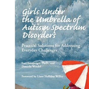 Girls Under the Umbrella of Autism Spectrum Disorders: Practical Solutions for Addressing Everyday Challenges