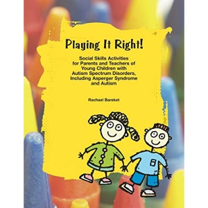 Playing it Right: Social Skills Activities for Parents and Teachers of Young Children with Autism Spectrum Disorders