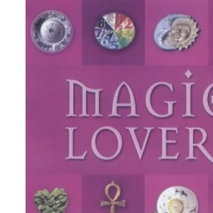 Magic for Lovers: Find Your Ideal Partner Through the Power of Magic