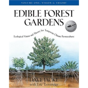 Edible Forest Gardens: Vision and Theory v. 1: Ecological Vision and Theory for Temperate-climate Permaculture