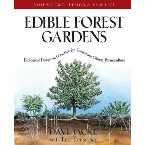 Edible Forest Gardens: Design and Practice v. 2: Ecological Vision and Theory for Temperate-climate Permaculture