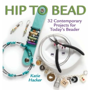Hip to Bead: 32 Contemporary Projects for Today's Beader