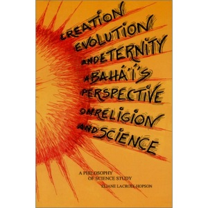 Creation, Evolution and Eternity: A Baha't Perspective on Religion and Science