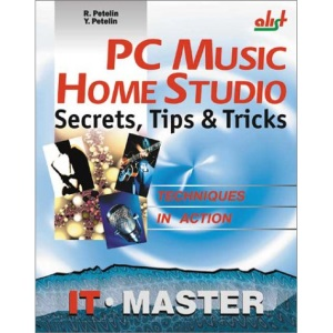 PC Music Home Studio: Secrets, Tips & Tricks (Information Technologies Master Series)