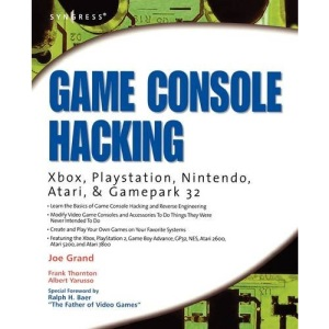 Game Console Hacking: Xbox, PlayStation, Nintendo, Game Boy, Atari, & Sega: Have Fun While Voiding Your Warranty
