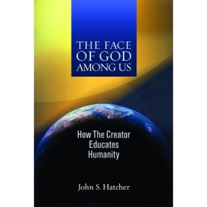 The Face of God Among Us: How the Creator Educates Humanity