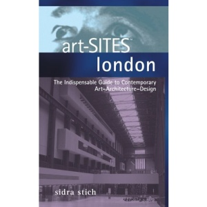 art-SITES London: The Indispensable Guide to Contemporary Art-Architecture-Design