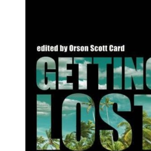 Getting Lost: Survival, Baggage and Starting Over in J.J. Abrams' Lost (Smart Pop)