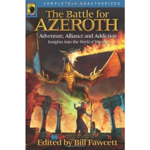 The Battle for Azeroth: Adventure, Alliance, and Addiction: Insights Into the World of Warcraft (Smart Pop)