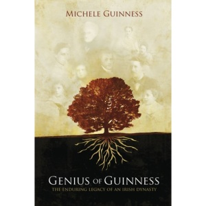 Genius of Guinness: The Enduring Legacy of an Irish Dynasty