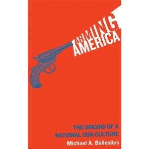 Arming America: Origins of a National Gun Culture
