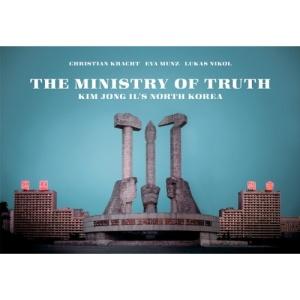 MINISTRY OF TRUTH: Kim Jong II's North Korea