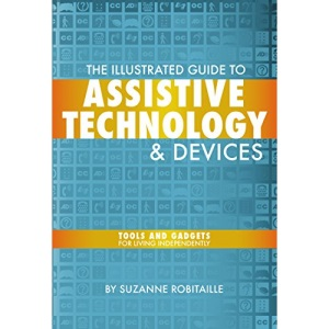The Illustrated Guide to Assistive Technology and Devices: Tools and Gadgets for Living Independently