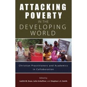 Attacking Poverty in the Developing World: Christian Practitioners and Academics in Collaboration