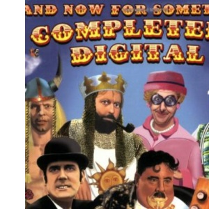 And Now for Something Completely Digital: A Complete Illustrated Guide to Monty Python CDs and DVDs: The Complete Illustrated Guide to Monty Python Cds and Dvds