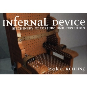 Infernal Device: Machinery of Torture and Execution