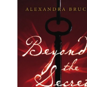 Beyond the Secret: The Definitive Unauthorised Guide to the Secret