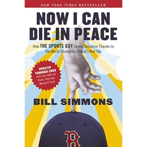 Now I Can Die in Peace: How the Sports Guy Found Salvation Thanks to the World Champion (Twice!) Red Sox