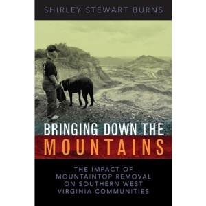 Bringing Down the Mountains: The Impact of Mountaintop Removal Surface Coal Mining on Southern West Virginia Communities, 1970-2004 (West Virginia and Appalachia)