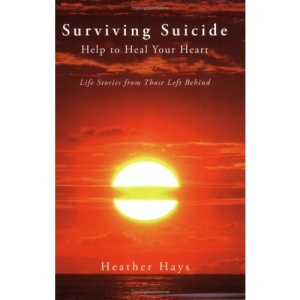 Surviving Suicide: Help to Heal Your Heart: Life Stories from Those Left Behind