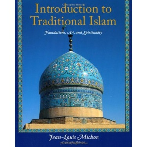 Introduction to Traditional Islam, Illustrated: Foundations, Art, and Spirituality (Perennial Philosophy)