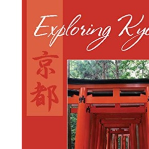 Exploring Kyoto: On Foot in the Ancient Capital