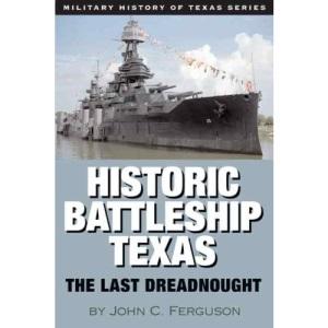 Historic Battleship Texas: The Last Dreadnought (Military History of Texas)