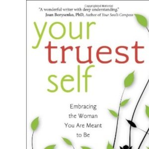 Your Truest Self: Embracing the Woman You are Meant to be