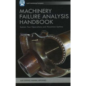 Machinery Failure Analysis Handbook: Sustain Your Operations and Maximize Uptime