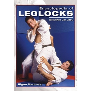 Encyclopedia of Leg Locks (Encyclopedia of Brazilian Jiu-Jitsu)