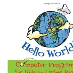 Hello World! Computer Programming for Kids (and Other Beginners)