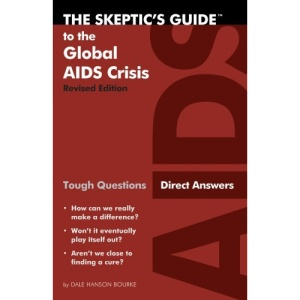 The Skeptic's Guide to the Global AIDS Crisis: Tough Questions Direct Answers