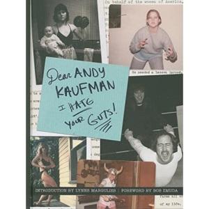 Dear Andy Kaufman, I Hate Your Guts!