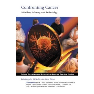 Confronting Cancer: Metaphors, Advocacy, and Anthropology (School for Advanced Research Advanced Seminar Series)