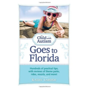 The Child with Autism Goes to Florida: Hundreds of Practical Tips, with Reviews of Theme Parks, Rides, Resorts and More!
