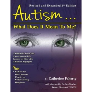 Autism...What Does It Mean To Me?: A Workbook Explaining Self Awareness and Life Lessons to the Child or Youth With High Functioning Autism or Asperger's