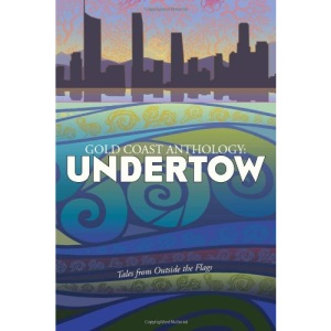 Gold Coast Anthology: Undertow: Tales from outside the flags: Volume 1
