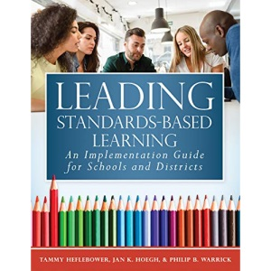 Leading Standards-Based Learning: An Implementation Guide for Schools and Districts (a Comprehensive, Five-Step Marzano Resources Curriculum Implementation Guide)