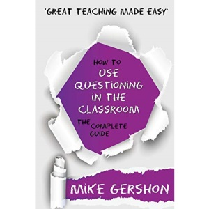 How to Use Questioning in the Classroom The Complete Guide (Great Teaching Made Easy)
