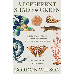 A Different Shade of Green: A Biblical Approach to Environmentalism and the Dominion Mandate