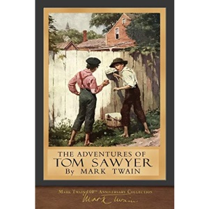 The Adventures of Tom Sawyer: Original Illustrations: 100th Anniversary Collection