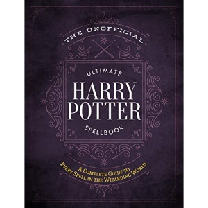 Unofficial Ultimate Harry Potter Spellbook, The: A complete reference guide to every spell in the wizarding world (Unofficial Harry Potter Reference Library)