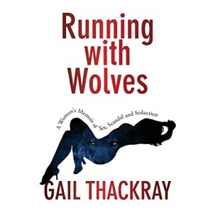 Running With Wolves: A Woman's Memoir of Sex, Scandal and Seduction: A Woman's Memoir of Sex, Scandal and SeductionA Woman's Memoir of Sex, Scandal and Seduction