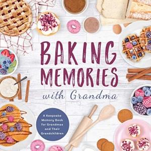 Baking Memories with Grandma: A Keepsake Memory Book for Grandmas and Grandchild: A Keepsake Memory Book for Grandmas and Grandchildren