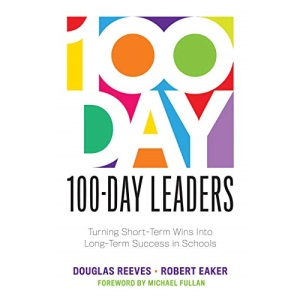 100-Day Leaders: Turning Short-Term Wins Into Long-Term Success in Schools (a 100-Day Action Plan for Meaningful School Improvement)