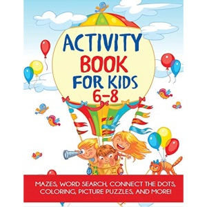 Activity Book for Kids 6-8: Mazes, Word Search, Connect the Dots, Coloring, Picture Puzzles, and More!: Mazes, Coloring, Dot to Dot, Word Search, and More!