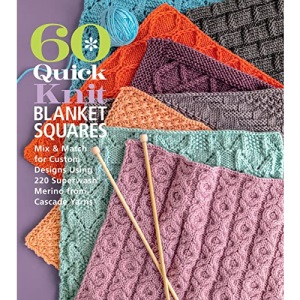 60 Quick Knit Blanket Squares: Mix & Match for Custom Designs using 220 Superwash Merino from Cascade Yarns (60 Quick Knits Collection)