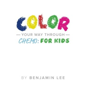 Color Your Way Through Chemo: For Kids: Keeping A Positive Mindset Through Chemo: Volume 3 (Color Your Way To Success)