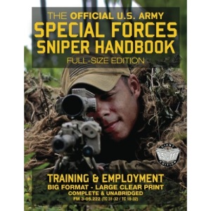 The Official US Army Special Forces Sniper Handbook: Full Size Edition: Discover the Unique Secrets of the Elite Long Range Shooter: 450+ Pages, Big ... 31-32 / TC 18-32) (Carlile Military Library)