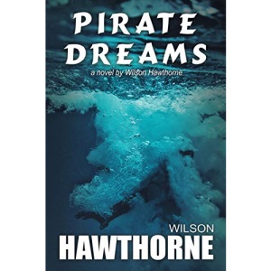 Pirate Dreams, a novel by Wilson Hawthorne (Pirate Series)